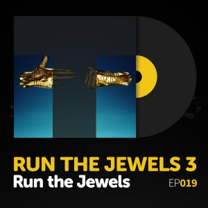 TuneDig Episode 019: Run the Jewels's Run the Jewels 3