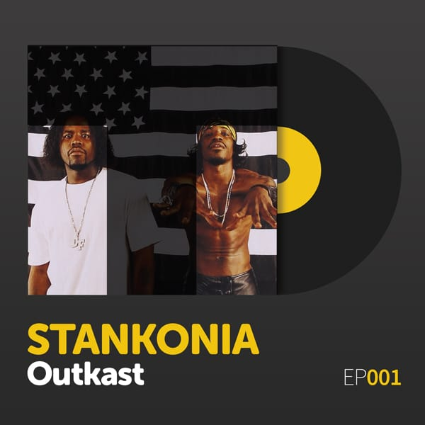"Episode 001: ""Stankonia"" by Outkast"