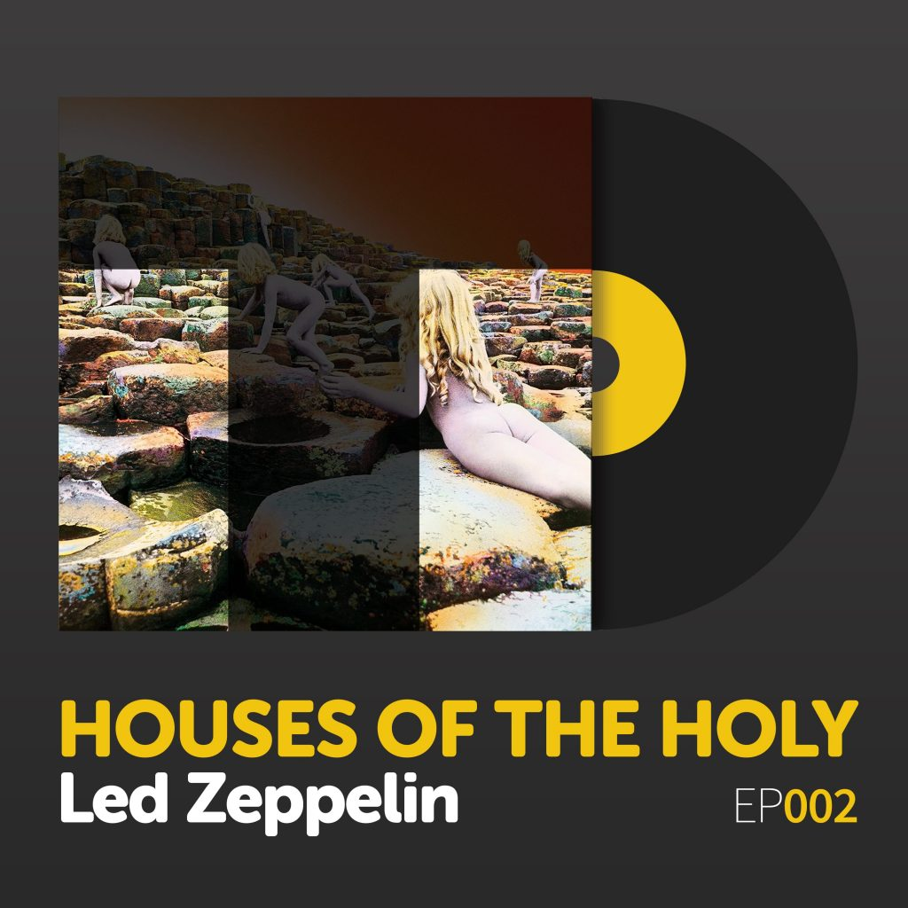 "Episode 002: ""Houses of the Holy"" by Led Zeppelin"