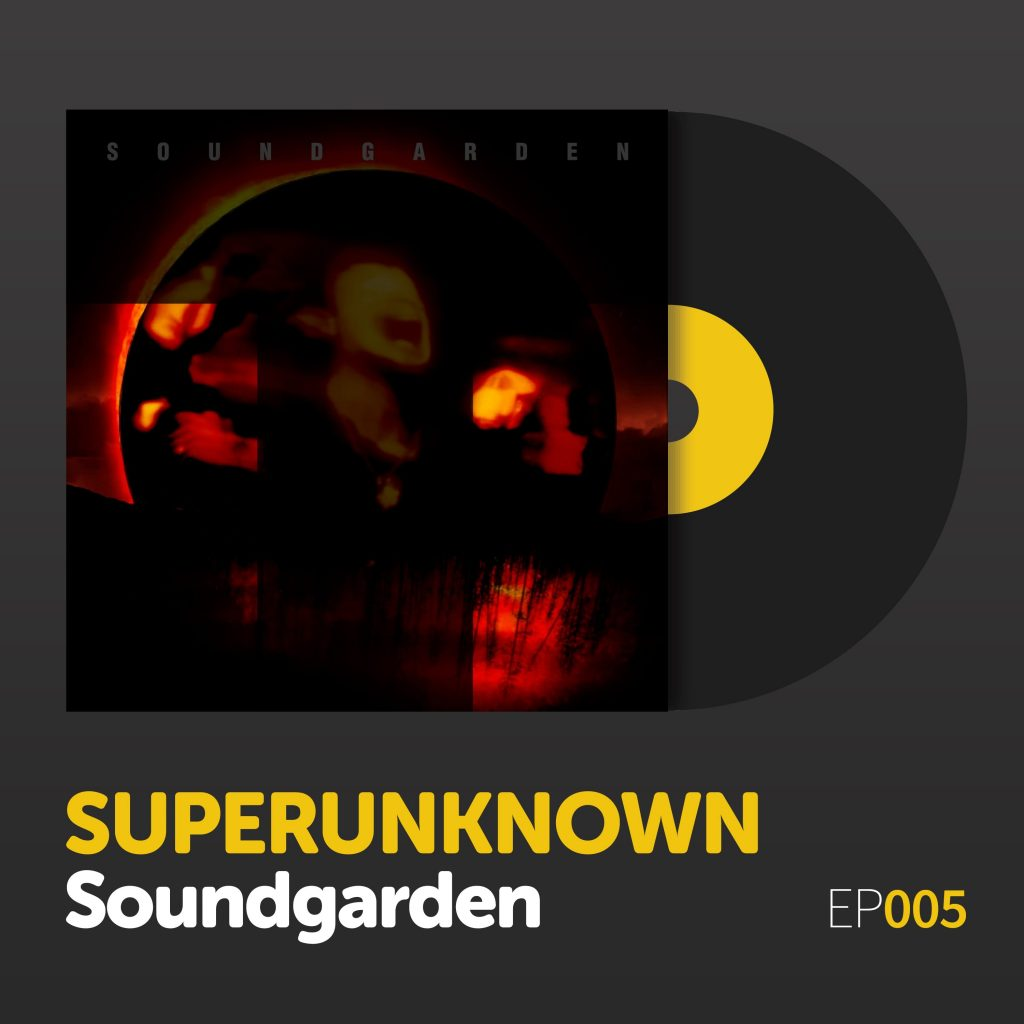 "Episode 005: Soundgarden's ""Superunknown"""