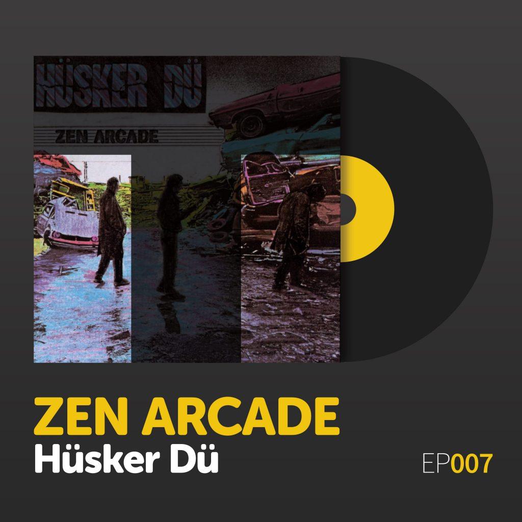 "Episode 007: Hüsker Dü's ""Zen Arcade"""