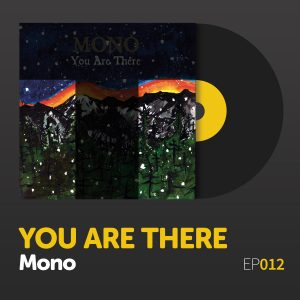 "Episode 012: Mono's ""You Are There"""