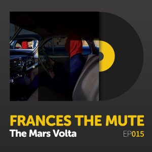 "Episode 015: The Mars Volta's ""Frances the Mute"""